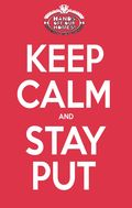 Keep-Calm-Stay-Put